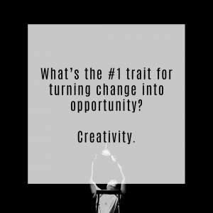 Turn Change into Opportunity with Creativity